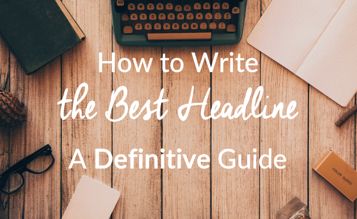 How to Write the Best Headline – A DefinitiveGuide